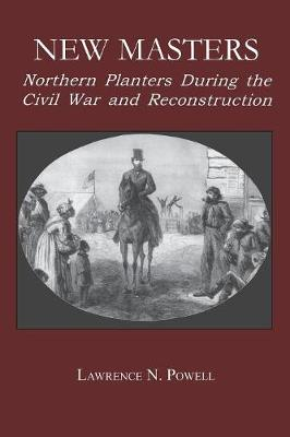 New Masters: Northern Planters During the Civil War and Reconstruction. - The North's Civil War (Paperback)
