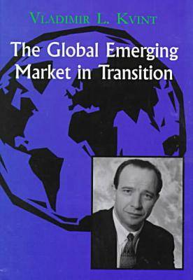 The Global Emerging Market in Transition: Articles, Forecasts, and Studies (Hardback)