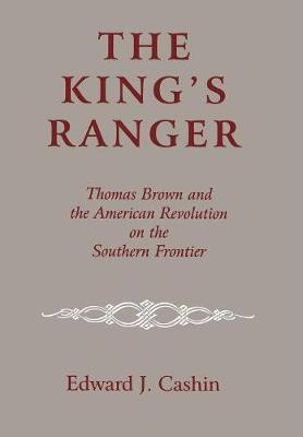 The King's Ranger: Thomas Brown and the American Revolution on the Southern Frontier (Hardback)