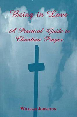 Being in Love: A Practical Guide to Christian Prayer (Hardback)