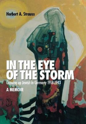 In the Eye of the Storm: Growing Up Jewish in Germany, 1918-43, A Memoir (Hardback)