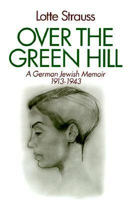 Over the Green Hill: A German Jewish Memoir, 1913-1943. (Hardback)