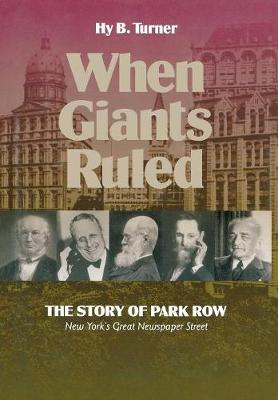 When Giants Ruled: The Story of Park Row, NY's Great Newspaper Street - Communications and Media Studies (Hardback)
