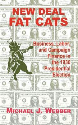 New Deal Fat Cats: Campaign Finances and the Democratic Part in 1936 (Hardback)