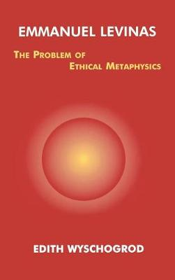 Emmanuel Levinas: The Problem of Ethical Metaphysics - Perspectives in Continental Philosophy (Hardback)