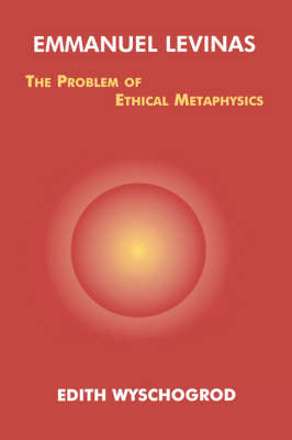 Emmanuel Levinas: The Problem of Ethical Metaphysics - Perspectives in Continental Philosophy (Paperback)