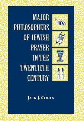 Major Philosophers of Jewish Prayer in the 20th Century (Hardback)
