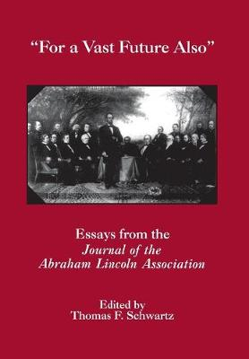 For The Vast Future Also: Essays from the Journal of the Lincoln Association - The North's Civil War (Hardback)