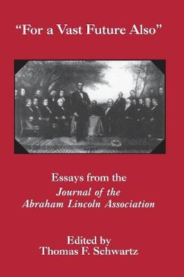 For The Vast Future Also: Essays from the Journal of the Lincoln Association - The North's Civil War (Paperback)