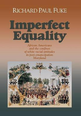 Imperfect Equality: African Americans and the Confines of White Ideology in Post-Emancipation Maryland. - Reconstructing America (Hardback)