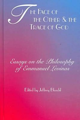 The Face of the Other and the Trace of God: Essays on the Philosophy of Emmanuel Levinas - Perspectives in Continental Philosophy (Hardback)