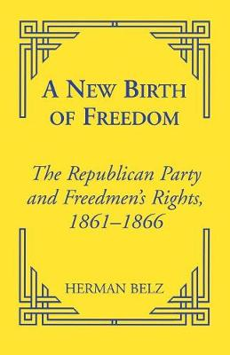 A New Birth of Freedom: The Republican Party and the Freedmen's Rights - Reconstructing America (Paperback)