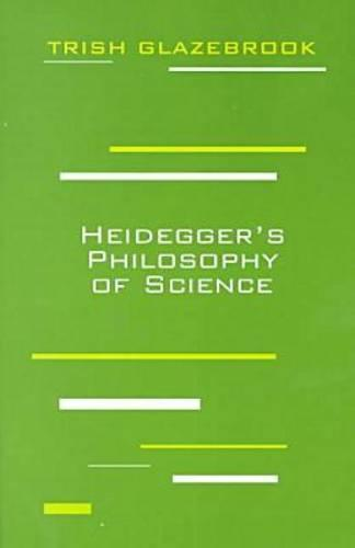 Heidegger's Philosophy of Science - Perspectives in Continental Philosophy (Paperback)