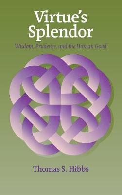 Virtue's Splendor: Wisdom, Prudence, and the Human Good - Moral Philosophy and Moral Theology (Hardback)