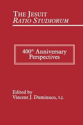 The Jesuit Ratio Studiorum of 1599: 400th Anniversary Perspectives (Hardback)