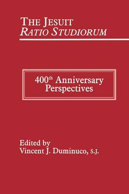 The Jesuit Ratio Studiorum of 1599: 400th Anniversary Perspectives (Paperback)
