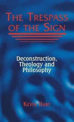 The Trespass of the Sign: Deconstruction, Theology, and Philosophy - Perspectives in Continental Philosophy (Hardback)