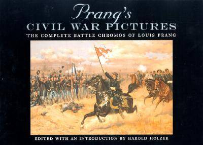 Prang's Civil War Pictures: The Complete Battle Chromos of Louis Prang - The North's Civil War (Hardback)