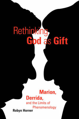 Rethinking God as Gift: Marion, Derrida, and the Limits of Phenomenology - Perspectives in Continental Philosophy (Paperback)