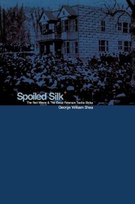 Spoiled Silk: The Red Mayor and the Great Paterson Textile Strike (Paperback)