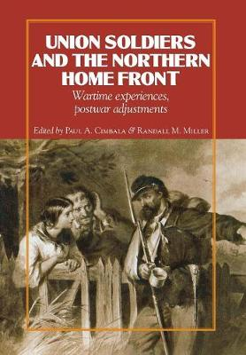 Union Soldiers and the Northern Home Front: Wartime Experiences, Postwar Adjustments - The North's Civil War (Hardback)