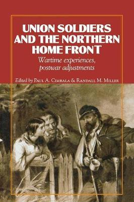 Union Soldiers and the Northern Home Front: Wartime Experiences, Postwar Adjustments - The North's Civil War (Paperback)