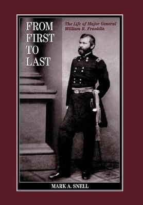 From First to Last: The Life of William B. Franklin - The North's Civil War (Hardback)