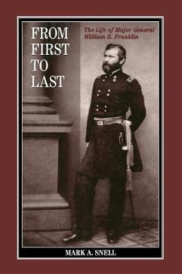 From First to Last: The Life of William B. Franklin - The North's Civil War (Paperback)