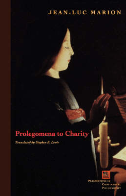 Prolegomena to Charity - Perspectives in Continental Philosophy (Paperback)