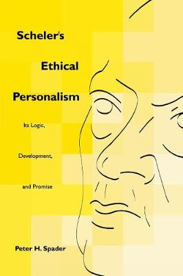 Scheler's Ethical Personalism: Its Logic, Development, and Promise - Perspectives in Continental Philosophy (Paperback)