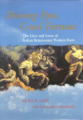 Shining Eyes, Cruel Fortune: The Lives and Loves of Italian Renaissance Women Poets (Hardback)