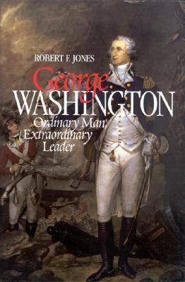 George Washington: Ordinary Man, Extraordinary Leader (Hardback)