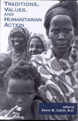 Traditions, Values, and Humanitarian Action - International Humanitarian Affairs (Hardback)