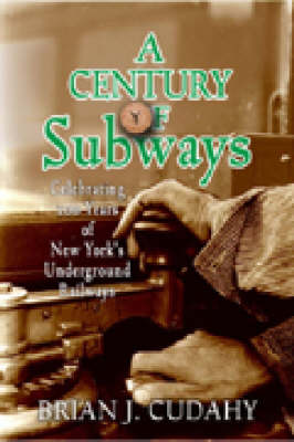 A Century of Subways: Celebrating 100 Years of New York's Underground Railways (Hardback)
