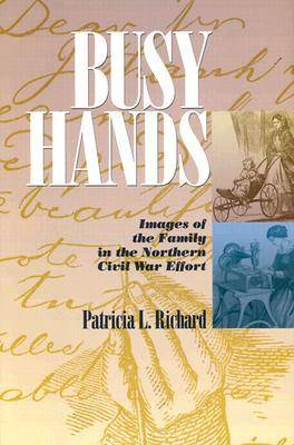 Busy Hands: Images of the Family in the Northern Civil War Effort - The North's Civil War (Hardback)