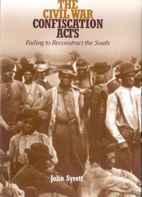 The Civil War Confiscation Acts: Failing to Reconstruct the South - Reconstructing America (Paperback)