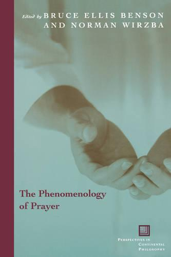 The Phenomenology of Prayer - Perspectives in Continental Philosophy (Paperback)