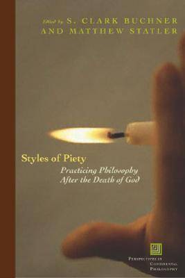 Styles of Piety: Practicing Philosophy after the Death of God - Perspectives in Continental Philosophy (Paperback)