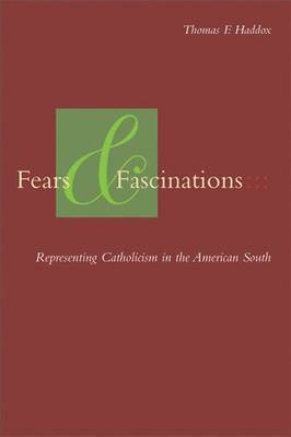 Fears and Fascinations: Representing Catholicism in the American South (Hardback)