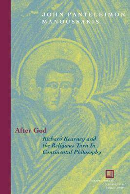 After God: Richard Kearney and the Religious Turn in Continental Philosophy - Perspectives in Continental Philosophy (Paperback)