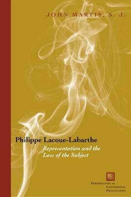 Philippe Lacoue-Labarthe: Representation and the Loss of the Subject - Perspectives in Continental Philosophy (Hardback)