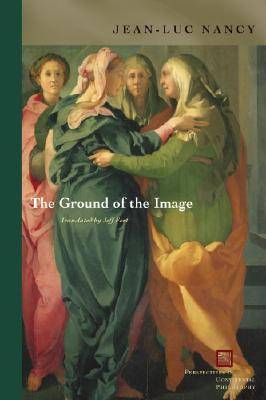 The Ground of the Image - Perspectives in Continental Philosophy (Hardback)