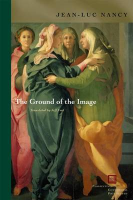 The Ground of the Image - Perspectives in Continental Philosophy (Paperback)