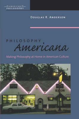 Philosophy Americana: Making Philosophy at Home in American Culture - American Philosophy (Paperback)