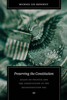 Preserving the Constitution: Essays on Politics and the Constitution in the Reconstruction Era - Reconstructing America (Paperback)