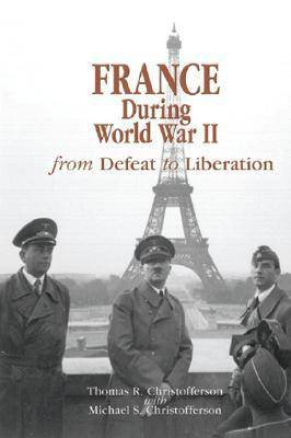 France during World War II: From Defeat to Liberation - World War II: The Global, Human, and Ethical Dimension (Hardback)