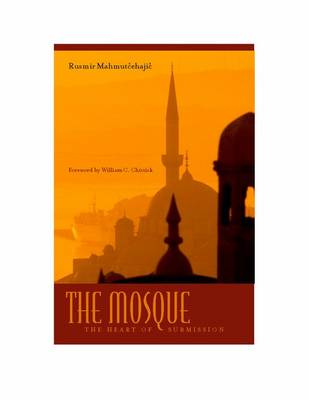 The Mosque: The Heart of Submission - Abrahamic Dialogues (Hardback)