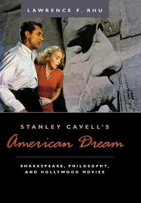 Stanley Cavell's American Dream: Shakespeare, Philosophy, and Hollywood Movies (Hardback)