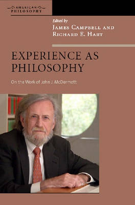 Experience as Philosophy: On the Work of John J. McDermott - American Philosophy (Hardback)