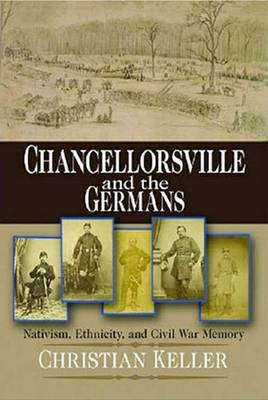 Chancellorsville and the Germans: Nativism, Ethnicity, and Civil War Memory - The North's Civil War (Hardback)
